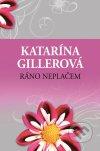 Katarína Gillerová - Ráno neplačem obal knihy