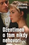 Juliana Grayová - Džentlmen o tom nikdy nehovorí obal knihy