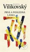 Pavel Vilikovský - Prvá a posledná láska obal knihy