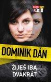 Dominik Dán - Žiješ iba dvakrát obal knihy