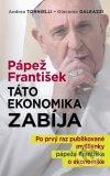 Andrea Tornielli - Pápež František: Táto ekonomika zabíja obal knihy