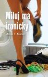 Maxim E. Matkin - Miluj ma ironicky obal knihy