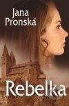 Jana Pronská - Rebelka obal knihy