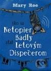 Mary Roe - Ako sa netopier Badly stal letovým dispečerom obal knihy