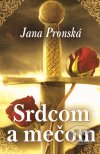 Jana Pronská - Srdcom a mečom obal knihy