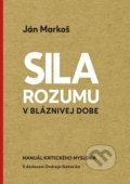 kniha Sila rozumu v bláznivej dobe - Ján Markoš